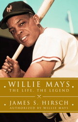 Willie Mays: The Life, The Legend -- by James S. Hirsch